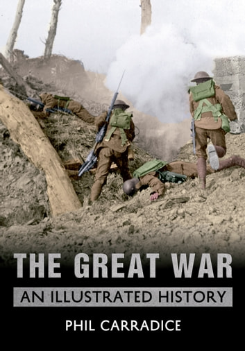 The Great War - An Illustrated History 電子書 by Phil Carradice