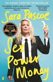 Sex Power Money - THE SUNDAY TIMES BESTSELLER ebook by Sara Pascoe