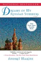 Dreams of My Russian Summers - A Novel ebook by Andreï Makine, Geoffrey Strachan