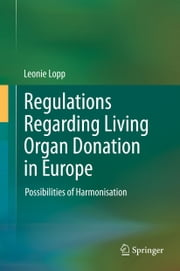 Regulations Regarding Living Organ Donation in Europe - Possibilities of Harmonisation ebook by Leonie Lopp