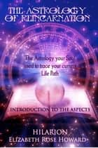 The Astrology of Reincarnation part I: An Introduction to the Aspects ebook by Elizabeth Rose Howard
