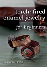 Torch-Fired Enamel Jewelry for Beginners ebook by Barbara Lewis