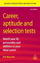 Career Aptitude and Selection Tests - Match Your IQ Personality and Abilities to Your Ideal Career ebook by Jim Barrett
