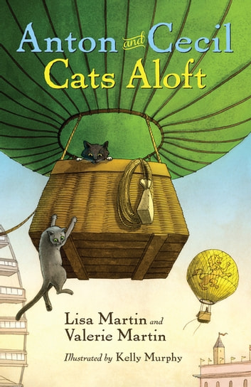 Anton and Cecil, Book 3 - Cats Aloft ebook by Lisa Martin,Valerie Martin