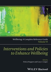Wellbeing: A Complete Reference Guide, Interventions and Policies to Enhance Wellbeing ebook by
