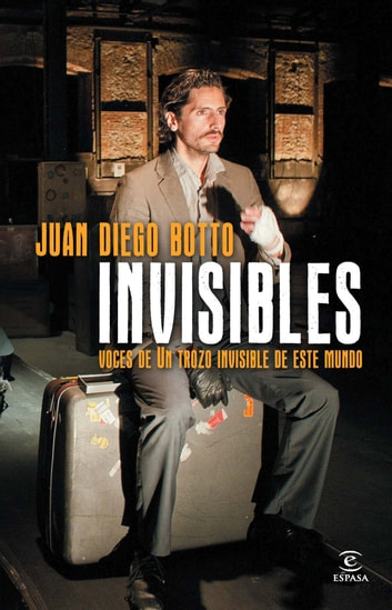 Invisibles. Voces de un trozo invisible de este mundo 電子書 by Juan Diego Botto Rota
