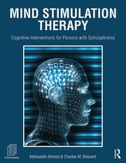 Mind Stimulation Therapy - Cognitive Interventions for Persons with Schizophrenia ebook by Mohiuddin Ahmed,Charles M. Boisvert
