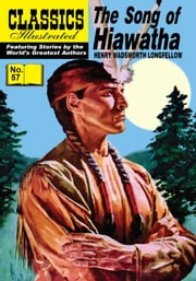 The Song of Hiawatha - Classics Illustrated #57 ebook by Henry Wadsworth Longfellow,William B. Jones, Jr.