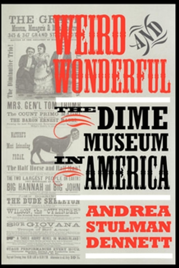 Weird and Wonderful - The Dime Museum in America ebook by Andrea Stulman Dennett