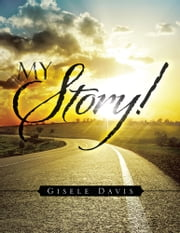 MY Story! ebook by GISELE DAVIS