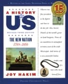 A History of US: The New Nation - 1789-1850 ebook by Joy Hakim