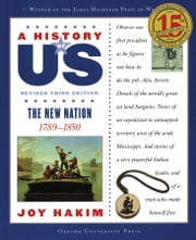 A History of US: The New Nation: 1789-1850 A History of US Book Four ebook by Joy Hakim