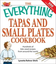 The Everything Tapas and Small Plates Cookbook - Hundreds of bite-sized recipes from around the world ebook by Lyneete Rohrer Shirk