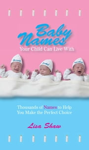 Baby Names Your Child Can Live With: Thousands Of Names To Help You Make The Perfect Choice ebook by Lisa Shaw,Andrea Norville