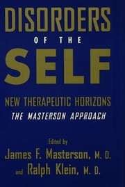 Disorders of the Self - New Therapeutic Horizons: The Masterson Approach ebook by James F. Masterson, M.D.,Ralph Klein, M.D.
