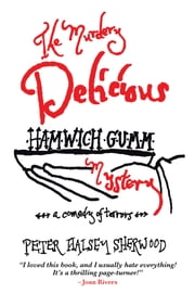 The Murdery Delicious Hamwich Gumm Mystery - A Comedy of Terrors ebook by Peter Halsey Sherwood
