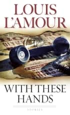 With These Hands - Stories ebook by Louis L'Amour