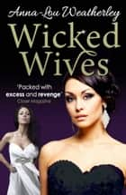 Wicked Wives ebook by Anna-Lou Weatherley