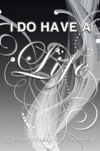I Do Have a Life ebook by Jeanette Lynn Bailey