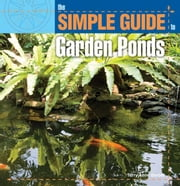 Simple Guide to Garden Ponds ebook by Terry Ann Barber