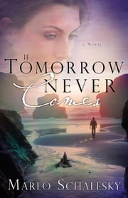 If Tomorrow Never Comes ebook by Marlo Schalesky