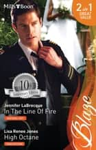 In The Line Of Fire/High Octane 電子書籍 by Jennifer Labrecque, Lisa Renee Jones