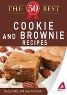 The 50 Best Cookies and Brownies Recipes: Tasty, fresh, and easy to make! ebook by Editors of Adams Media