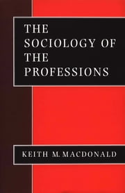 The Sociology of the Professions - SAGE Publications ebook by Professor Keith M Macdonald