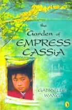 The Garden of Empress Cassia ebook by Gabrielle Wang