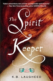 The Spirit Keeper - A Novel ebook by K. B. Laugheed