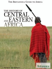 The History of Central and Eastern Africa ebook by Britannica Educational Publishing,McKenna,Amy