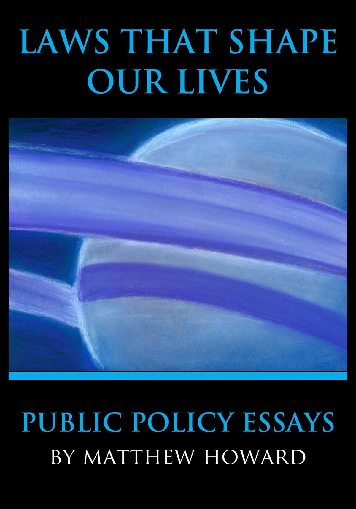 laws that shape our lives public policy essays ebook by matthew laws that shape our lives public policy essays ebook by matthew howard 9781311747662 kobo