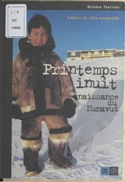 Printemps inuit, naissance du Nunavut ebook by Michèle Therrien