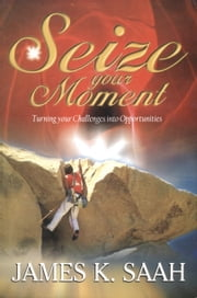 Seize your Moment ebook by James Kweku Saah