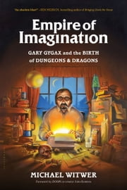Empire of Imagination - Gary Gygax and the Birth of Dungeons & Dragons ebook by Kobo.Web.Store.Products.Fields.ContributorFieldViewModel
