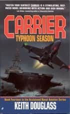 Carrier 14: Typhoon Season ebook by Keith Douglass