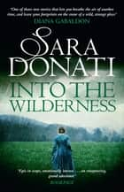 Into the Wilderness - #1 in the Wilderness series ebook by Sara Donati