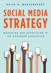 Social Media Strategy: Marketing and Advertising in the Consumer Revolution ebook by Quesenberry, Keith A.