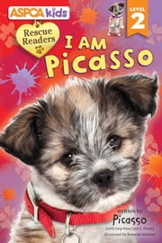 ASPCA Kids: Rescue Readers: I Am Picasso ebook by Lori C. Froeb,Deborah Melmon