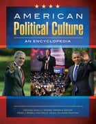 American Political Culture: An Encyclopedia [3 volumes] - An Encyclopedia ebook by Michael Shally-Jensen, Mark J. Rozell, Ted G. Jelen