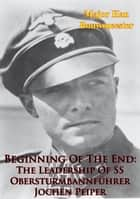 Beginning Of The End: The Leadership Of SS Obersturmbannführer Jochen Peiper ebook by Major Han Bouwmeester