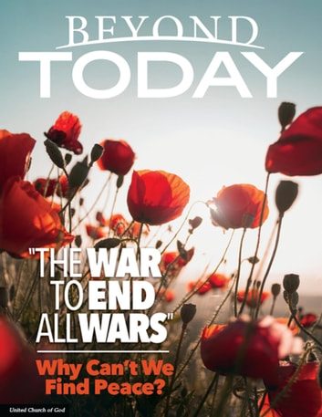 "Beyond Today: ""The War to End All Wars"" Why Can't We Find Peace? ebook by United Church of God"