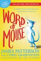 Word of Mouse ebook by James Patterson, Chris Grabenstein, Joe Sutphin