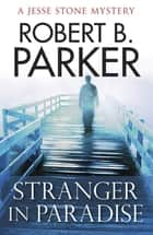 Stranger in Paradise ebook by Robert B. Parker