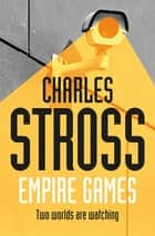 Empire Games: Empire Games Book One ebook by Charles Stross