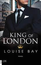 King of London ebook by Louise Bay, Anja Mehrmann