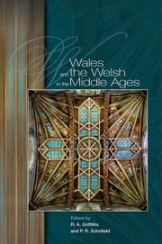 Wales and the Welsh in the Middle Ages ebook by Ralph Griffiths,Paul R. Schofield