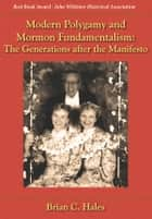 Modern Polygamy and Mormon Fundamentalism: The Generations after the Manifesto $31.95 ebook by Brian C. Hales