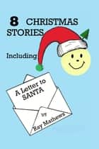 8 Christmas Stories: Including A Letter to Santa ebook by Ray Mathews