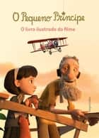 O Pequeno Príncipe: o livro ilustrado do filme ebook by Valérie Latour-Burney, Maria de Fátima Oliva do Coutto